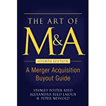 The Art of M&A, Fourth Edition: A Merger Acquisition Buyout Guide (Professional Finance & Investment)