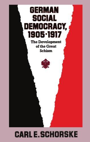 German Social Democracy, 1905–1917: The Development of the Great Schism (Harvard Historical Studies)