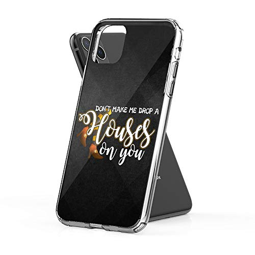 Case Phone Dont Make Me Drop A House Wizard of Oz (6.5-inch Diagonal Compatible with iPhone 11 Pro Max)
