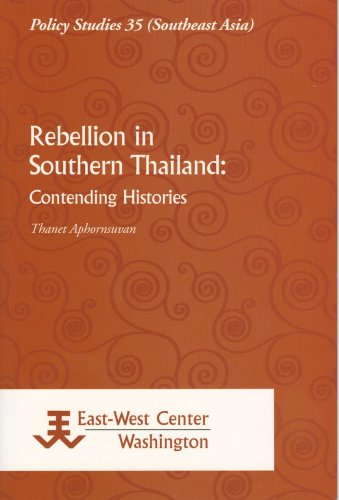 Rebellion in Southern Thailand: Contending Histories
