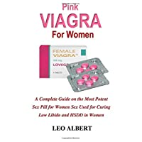 Pink Viagra for Women: A Complete Guide on the Most Potent Sex Pill for Women Sex Used for Curing Low Libido and HSDD in Women