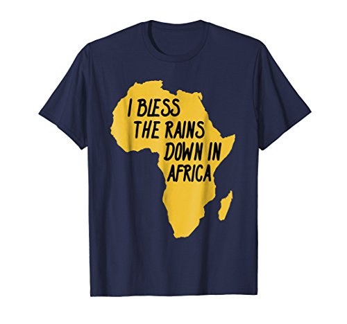 I Bless The rains Down In Africa T-Shirt by The rains Down In Africa