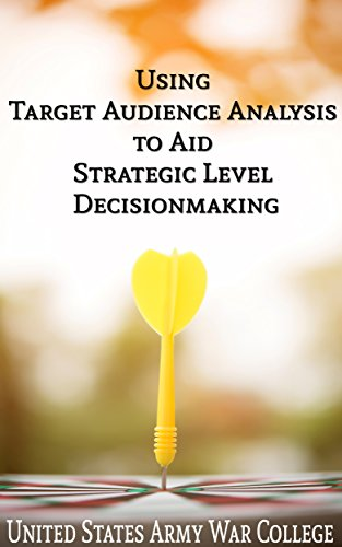 Download for free Using Target Audience Analysis to Aid Strategic Level Decisionmaking