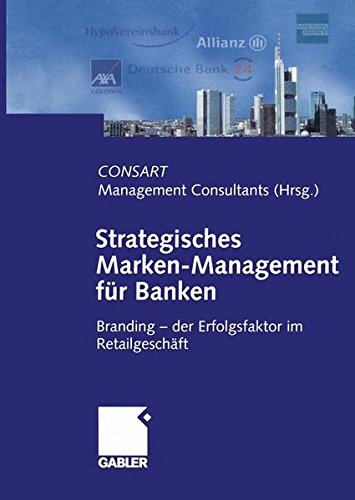 Strategisches Marken- Management für Banken. Branding - der Erfolgsfaktor im Retailgeschäft. Hrsg. von CONSART Management Consultants