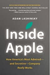 Inside Apple: How America's Most Admired--and Secretive--Company Really Works by Lashinsky, Adam (May 7, 2013) Paperback Paperback