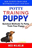 potty training puppy: How to Potty-train Your Puppy in Just A Few Days; Quickest Methods To Potty Train Your Puppy