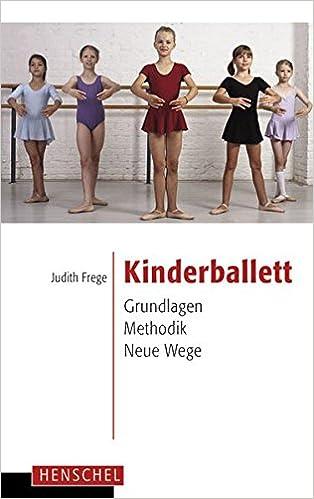 Kinderballett Grundlagen Methodik Neue Wege Amazon De Judith