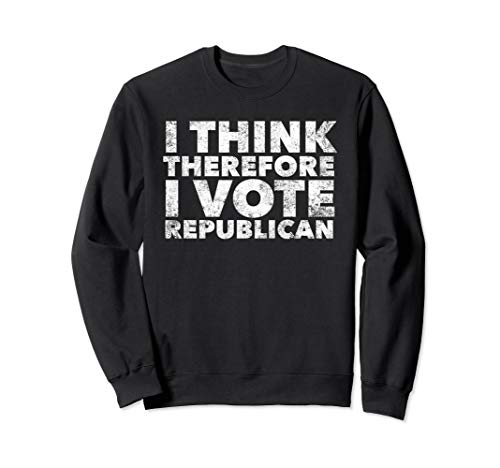 I think therefore I vote republican - funny anti democrat Sweatshirt