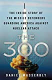 The 300: The Inside Story of the Missile Defenders