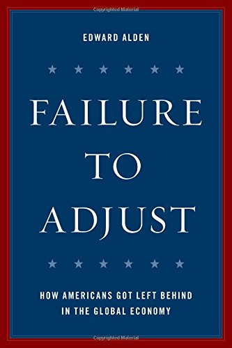 1442272600 - Failure to Adjust: How Americans Got Left Behind in the Global Economy (A Council on Foreign Relations Book)