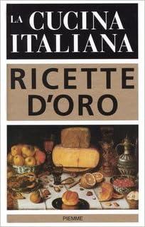 La Cucina Italiana Ricette D Oro 9788838466328 Amazon Com Books