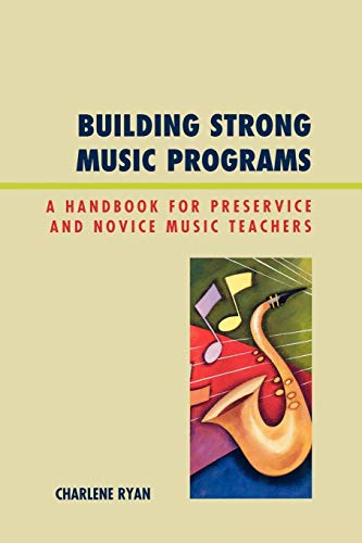 Building Strong Music Programs: A Handbook for Preservice and Novice Music Teachers