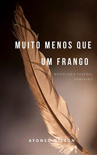 Muito Menos que um Frango (Pequenos Monólogos para Mulheres Livro 4) (Portuguese Edition)