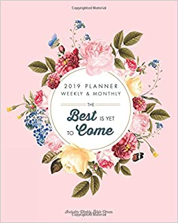 2019 Planner Weekly And Monthly The Best Is Yet To Come Calendar
