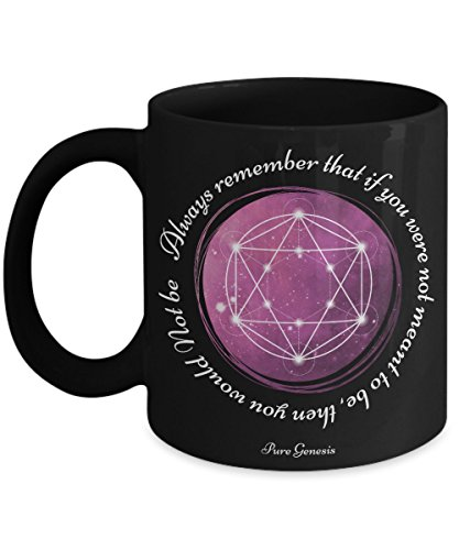 Always remember that if you were not meant to be then you would Not be - enlightening spiritual meditation yoga gift mug by Pure Genesis - black coffee cup