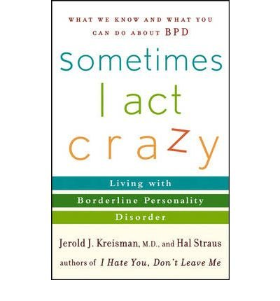 Sometimes I Act Crazy: Living with Borderline Personality Disorder (Paperback) - Common