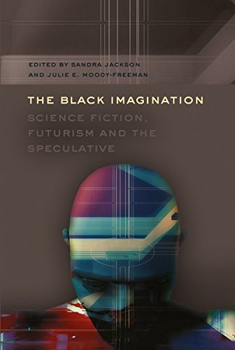 The Black Imagination: Science Fiction, Futurism and the Speculative (Black Studies and Critical Thinking)
