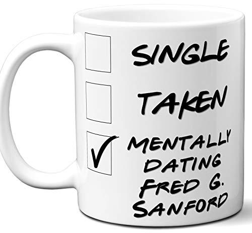 Funny Fred G. Sanford Mug. Single, Taken, Mentally Dating Coffee, Tea Cup. Best Gift Idea for Any Sanford & Son TV Series Fan, Lover. Women, Men Boys, Girls. Birthday, Christmas. ()