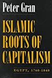 Islamic Roots of Capitalism : Egypt, 1760-1840, Gran, Peter, 0815605064