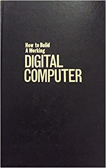 How to Build a Working Digital Computer