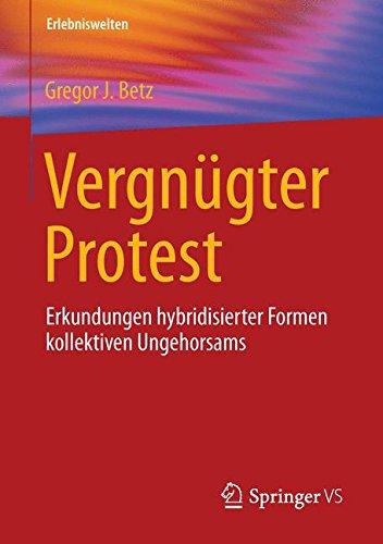 Vergnügter Protest: Erkundungen hybridisierter Formen kollektiven Ungehorsams (Erlebniswelten) (German Edition) pdf