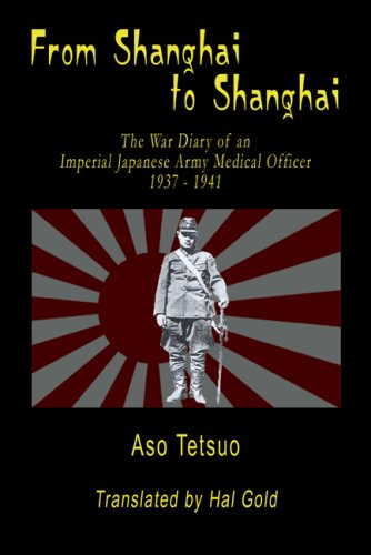 From Shanghai to Shanghai: The War Diary of an Imperial Japanese Army Medical Officer, 1937-1941 (SIGNATURE ()