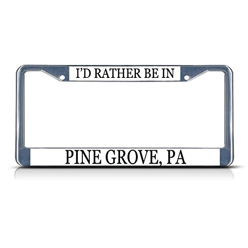Metal License Plate Frame Solid Insert I'd Rather Be in Pine Grove, Pa Car Auto Tag Holder - Chrome 2 Holes, One Frame