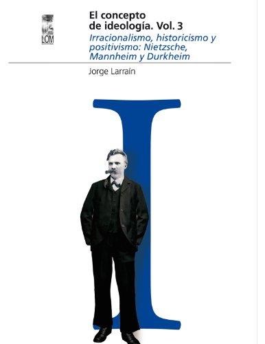 El concepto de ideología Vol 3. Irracionalismo, historicismo y positivismo: Nietzsche, Mannheim y Durkheim (Escafandra) (Spanish Edition)