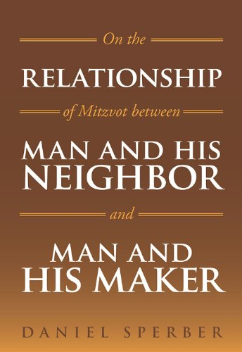 On the Relationship of Mitzvot Between Man and His Neighbor and Man and His Maker Daniel Sperber