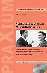 Nachhaltige und wirksame Mitarbeitermotivation: Praxisgrundsätze, Fallbeispiele, Motivations- und Führungs-prinzipien und konkrete Motivationsideen ... von Mitarbeitern im Betriebsalltag