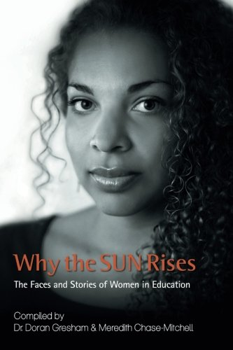 Why the Sun Rises: The Faces And Stories Of Women In Education