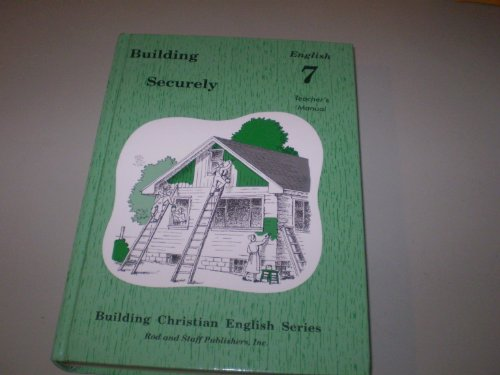 Building Securely (7th Grade) Teachers Manual (Rods Crane)