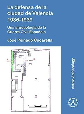 La Defensa de la Ciudad de Valencia 1936-1939: Una Arqueología de la Guerra Civil Española: Amazon.es: Peinado Cucarella, Jose: Libros