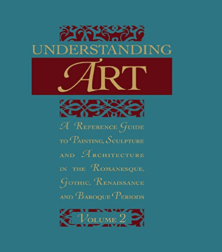 Understanding Art: A Reference Guide to Painting, Sculpture and Architecture in the Romanesque, Gothic, Renaissance and Baroque Periods Pdf