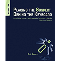 Placing the Suspect Behind the Keyboard: Using Digital Forensics and Investigative Techniques to Identify Cybercrime Suspects (English Edition)