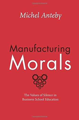 Manufacturing Morals: The Values of Silence in Business School Education pdf epub
