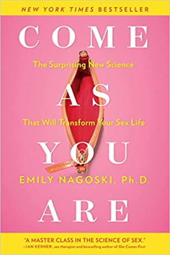 Nagoski, Emily: Come as You Are: The Surprising New Science that Will Transform Your Sex Life