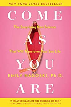 Come as You Are: The Surprising New Science that Will Transform Your Sex Life by [Nagoski, Emily]