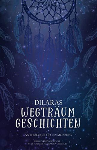 Dilaras Wegträumgeschichten - Anthologie gegen Mobbing