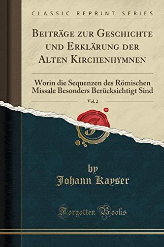 - Beiträge zur Geschichte und Erklärung der Alten Kirchenhymnen, Vol. 2: Worin die Sequenzen des Römischen Missale Besonders Berücksichtigt Sind (Classic Reprint) (German Edition)