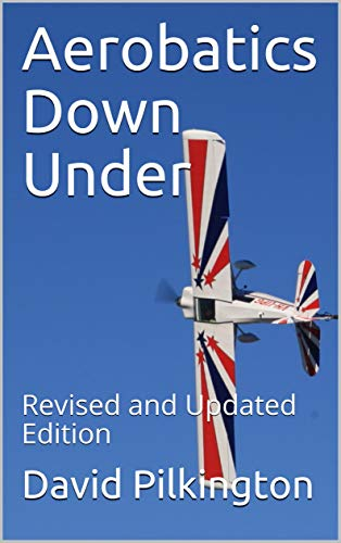 Aerobatics Down Under: Revised and Updated Edition por David Pilkington,Rich Stowell,Michael Jorgensen,James Morris