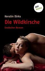 Die Wildkirsche: Ein erotischer Roman