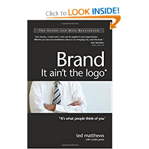 Brand: It ain't the logo* (*It's what people think of you) Ted Matthews and Andris Pone