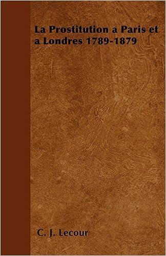 Nouveau téléchargement d'ebook La Prostitution a Paris Et a Londres 1789-1879 PDF