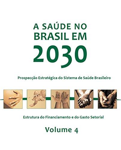 A saúde no Brasil em 2030: estrutura do inanciamento e do gasto setorial, Vol. 4