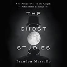 The Ghost Studies: New Perspectives on the Origins of Paranormal Experiences Audiobook by Brandon Massullo Narrated by Jeff Cummings