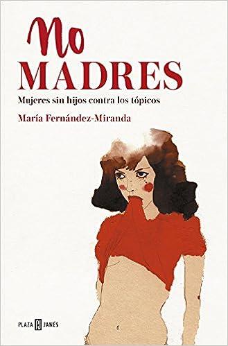 No madres: Mujeres sin hijos contra los tópicos Éxitos: Amazon.es ...