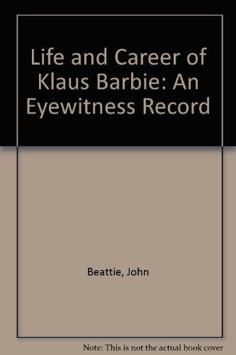 The life and career of Klaus Barbie : an eyewitness record