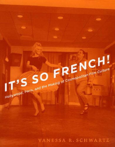 It's So French!: Hollywood, Paris, and the Making of Cosmopolitan Film Culture