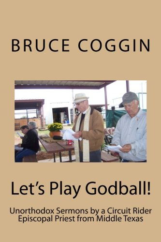 Read Online Let's Play Godball!: Unorthodox Sermons by a Circuit Rider Episcopal Priest from Middle Texas pdf